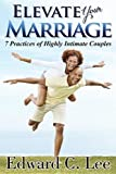 Elevate Your Marriage, Edward C. Lee, 1626203547