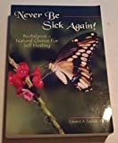 img - for Never Be Sick Again! BioBalance - Natural Choice for Self Healing book / textbook / text book