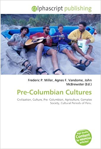 Lire en ligne Pre-Columbian Cultures: Civilization, Culture, Pre- Columbian, Agriculture, Complex Society, Cultural Periods of Peru. pdf