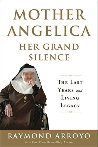 Mother Angelica Her Grand Silence: The Last Years and Living Legacy (Last Christmas On Pope)