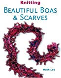 Knitting Beautiful Boas and Scarves, Ruth Lee, 1861084668