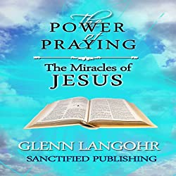 The Power of Praying the Miracles of Jesus