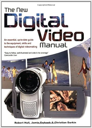 The New Digital Video Manual: An Essential, Up-To-Date Guide