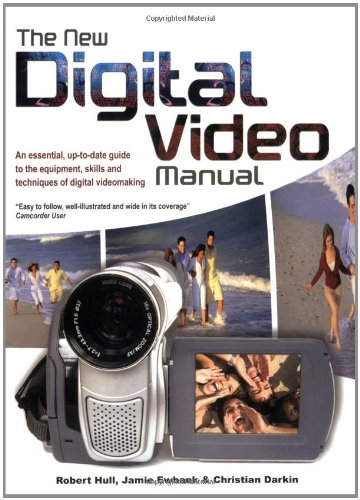 Download The New Digital Video Manual: An Essential, Up-To-Date Guide to the Equipment, Skills and Techniques of Digital Videomaking ebook
