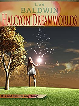 Halcyon Dreamworlds: A World Enslaved by the Future of Desire by [Baldwin, Lee]