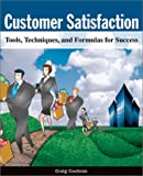 Customer Satisfaction : Tools, Techniques, and Formulas for Success, Cochran, Craig, 0971323143