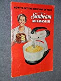 img - for How to Get the Most Out of Your Sunbeam Automatic Mixmaster book / textbook / text book