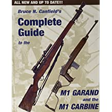 Bruce Canfield's Complete Guide to the M1 Garand and the M1 Carbine