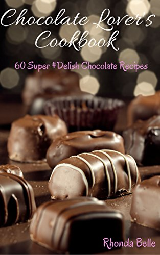 Chocolate Lover's Cookbook: 60 Super #Delish Chocolate Recipes (60 Super Recipes Book 21)