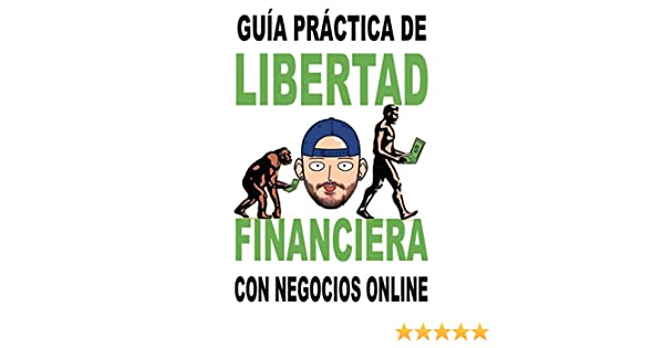 Libertad financiera enfocada a los negocios online: Guía práctica para obtener ingresos pasivos (Spanish Edition)