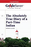 GradeSaver (TM) ClassicNotes: The Absolutely True Diary of a Part-Time Indian