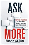 Ask More: The Power of Questions to Open Doors, Uncover Solutions, and Spark Change (Agency/Distributed)