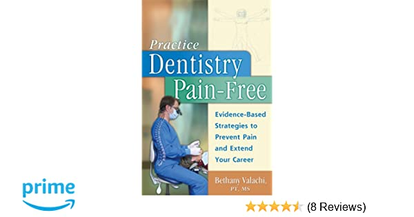 Practice Dentistry Pain Free Evidence Based Ergonomic Strategies To