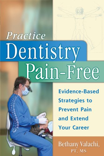 Practice Dentistry Pain Free Evidence Based Ergonomic Strategies To Prevent Pain And Extend Your Career Epub