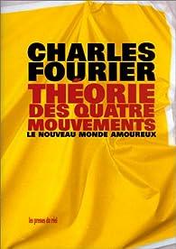 Théorie des quatre mouvements et des destinées générales ; [suivi de] Le nouveau monde amoureux par Charles Fourier