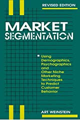Market Segmentation: Using Demographics, Psychographics and Other Niche Marketing Techniques to Predict and Model Customer Behavior Hardcover