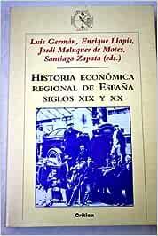 Historia económica y regional de España, siglos XIX y XX Critica ...