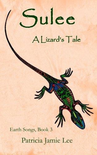 Sulee, A Lizard's Tale (Earth Songs) (Volume 3)