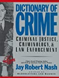 Dictionary of Crime : Criminal Injustice, Criminology and Law Enforcement, Nash, Jay R., 1569248737