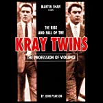 The Profession of Violence: The Rise and Fall of the Kray Twins | John Pearson