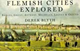 Flemish Cities Explored, Derek Blyth, 1873429568
