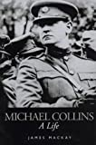 Michael Collins : A Life, Mackay, James, 1851588574