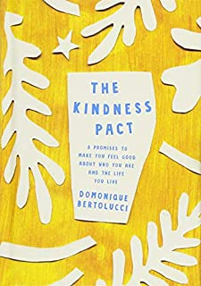 Book Cover: The Kindness Pact: 8 Promises to Make you Feel Good About Who You Are and the Life You Live