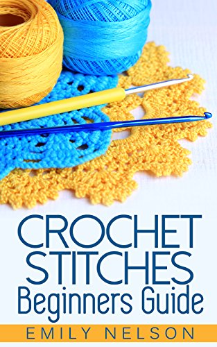 Crochet Stitches Beginners Guide by [Nelson, Emily]