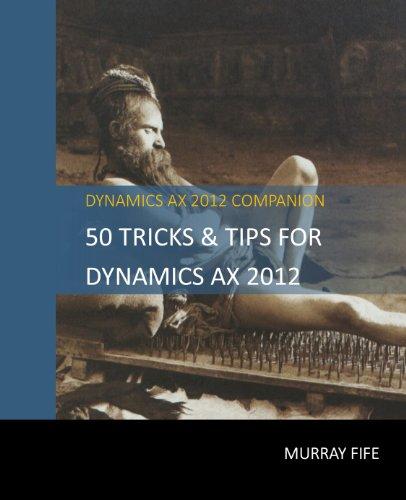 50 Tips & Tricks for Dynamics AX 2012 (Dynamics AX Tricks & Tips) Pdf