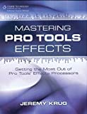 Mastering Pro Tools Effects : Getting the Most Out of Pro Tools' Effects Processors, Krug, Jeremy, 1435456785