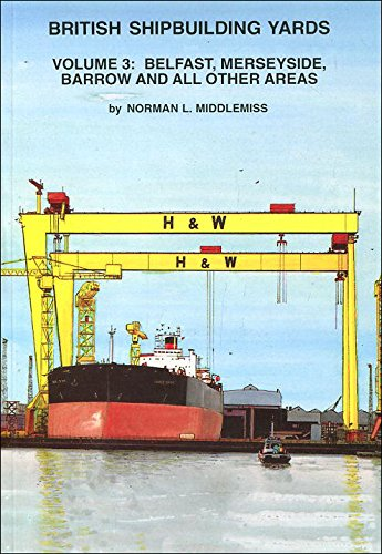 British Shipbuilding Yards: Belfast, Merseyside, Barrow and All Other Areas v. 3