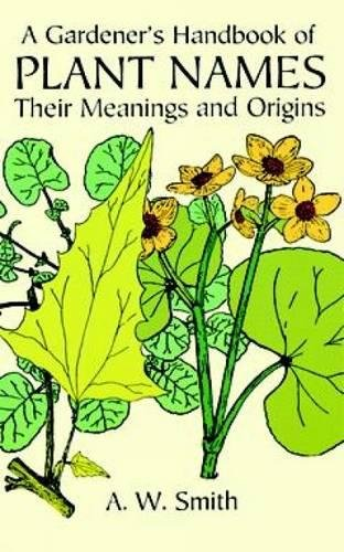 A Gardener's Handbook of Plant Names: Their Meanings and Origins by Dover Publications