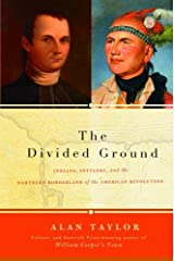 The Divided Ground: Indians, Settlers, and the Northern Borderland of the American Revolution Kindle Edition