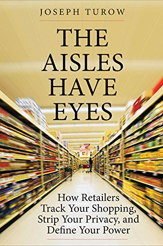The Aisles Have Eyes: How Retailers Track Your Shopping, Strip Your Privacy, and Define Your ()
