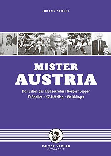 Mister Austria: Das Leben des Klubsekretärs Norbert Lopper - Fußballer, KZ-Häftling, Weltbürger