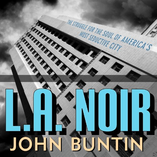 L.A. Noir: The Struggle for the Soul of America's Most Seductive City by Tantor Audio