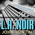 L.A. Noir: The Struggle for the Soul of America's Most Seductive City | John Buntin