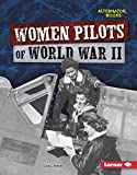 Women Pilots of World War II (Heroes of World War II: Alternator Books)