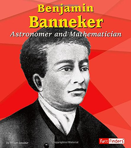 Benjamin Banneker: Astronomer and Mathematician (Fact Finders Biographies: Great African Americans) pdf epub