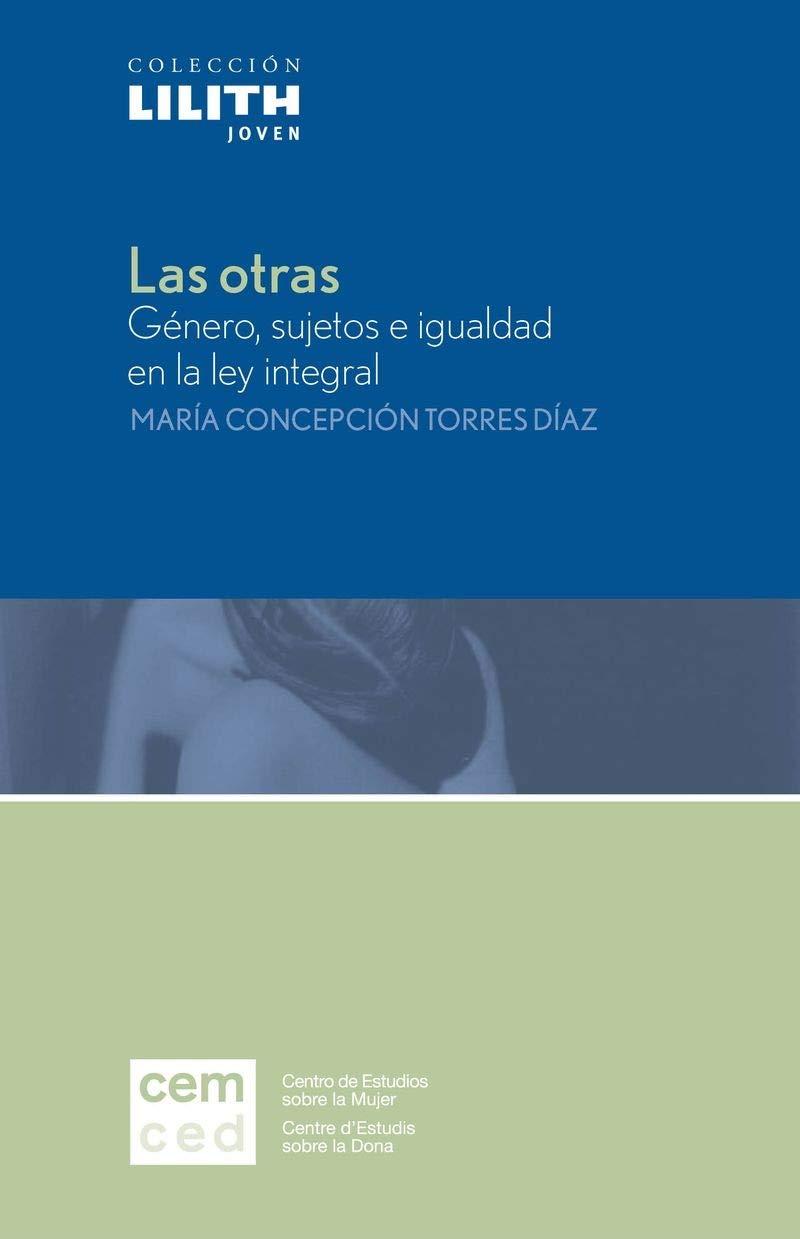 Las otras: Género, sujetos e igualdad en la ley integral Lilith Joven: Amazon.es: María Concepción Torres Díaz: Libros