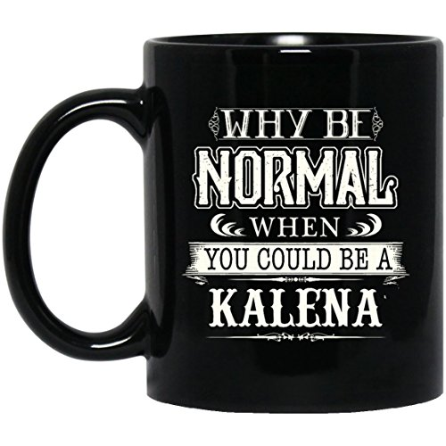Personalized name gifts mug For Men, Women- When You Could Be KALENA - Best Sarcastic Mug For Grandpa, Dad,Mom- On Christmas, Black 11oz perfect - Meaning Kalena Hawaiian
