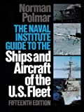 The Naval Institute Guide to the Ships and Aircraft of the U. S. Fleet, Norman Polmar, 1557506752