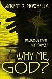 Why Me, God?, Vincent D. Moschella, 0595151329