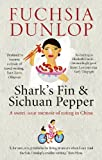 Shark's Fin and Sichuan Pepper: A Sweet-Sour Memoir of Eating in China by Fuchsia Dunlop front cover