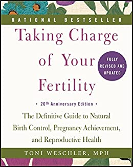 Taking Charge of Your Fertility: The Definitive Guide to Natural Birth Control, Pregnancy Achievement, and Reproductive Health by [Weschler, Toni]