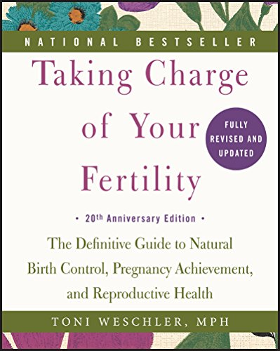 Taking Charge of Your Fertility: The Definitive Guide to Natural Birth Control, Pregnancy Achievement, and Reproductive Health cover