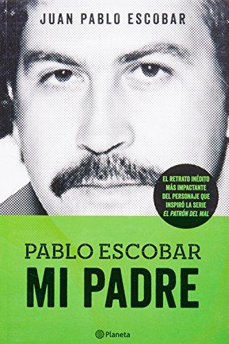 Pablo Escobar. Mi padre (Las Historias Que No Deberiamos Saber) (Spanish Edition)