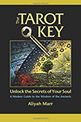 The Tarot Key, Unlock the Secrets of Your Soul: A Modern Guide to the Wisdom of the Ancients Paperback