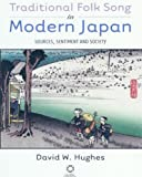 Traditional Folk Song in Modern Japan : Sources, Sentiment and Society, Hughes, David W., 190524665X