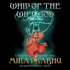 Whip of the Wild God: A Novel of Tantra in Ancient India Audiobook